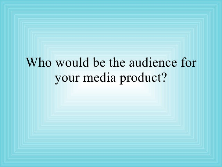 Who Would Be The Audience For Your Media.Ppt Emilys
