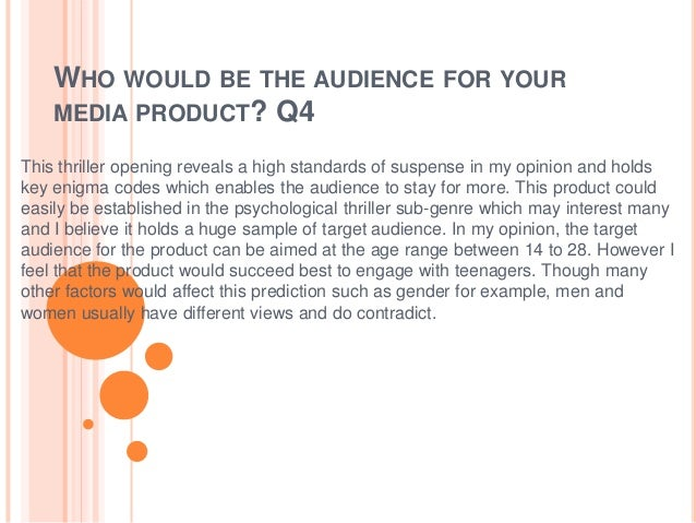 WHO WOULD BE THE AUDIENCE FOR YOURMEDIA PRODUCT? Q4This thriller opening reveals a high standards of suspense in my opinio...
