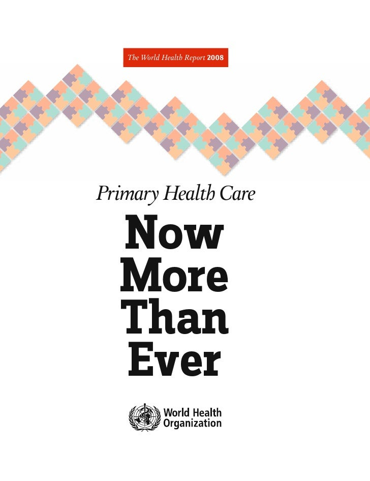 The World Health Report 2008     Primary Health Care    Now   More   Than   Ever