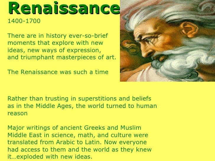 Renaissance   1400-1700 There are in history ever-so-brief  moments that explore with new  ideas, new ways of expression, ...