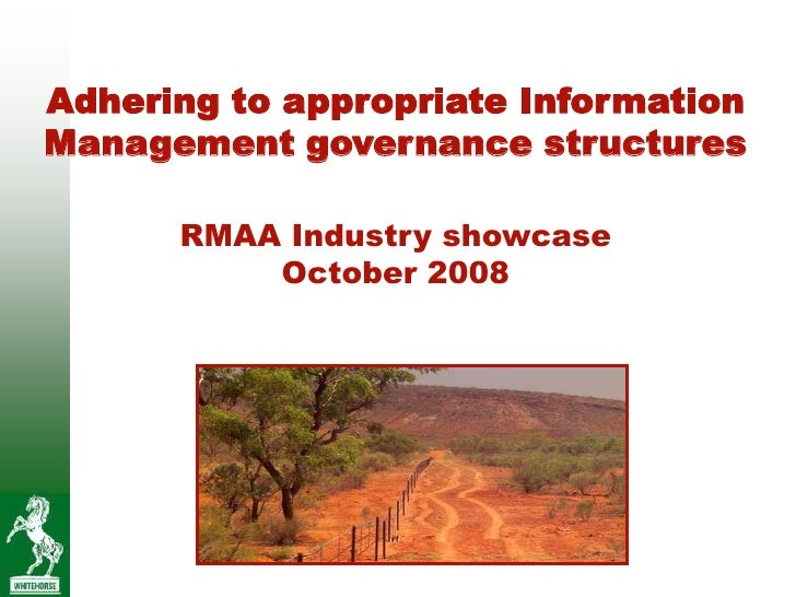 Adhering to appropriate InformationManagement governance structures      RMAA Industry showcase          October 2008