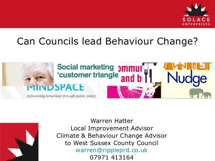 Can Councils lead Behaviour Change? Warren Hatter Local Improvement Advisor Climate & Behaviour Change Advisor to West Sus...