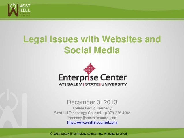 Legal Issues with Websites and Social Media  December 3, 2013 Louise Leduc Kennedy West Hill Technology Counsel | p 978-33...