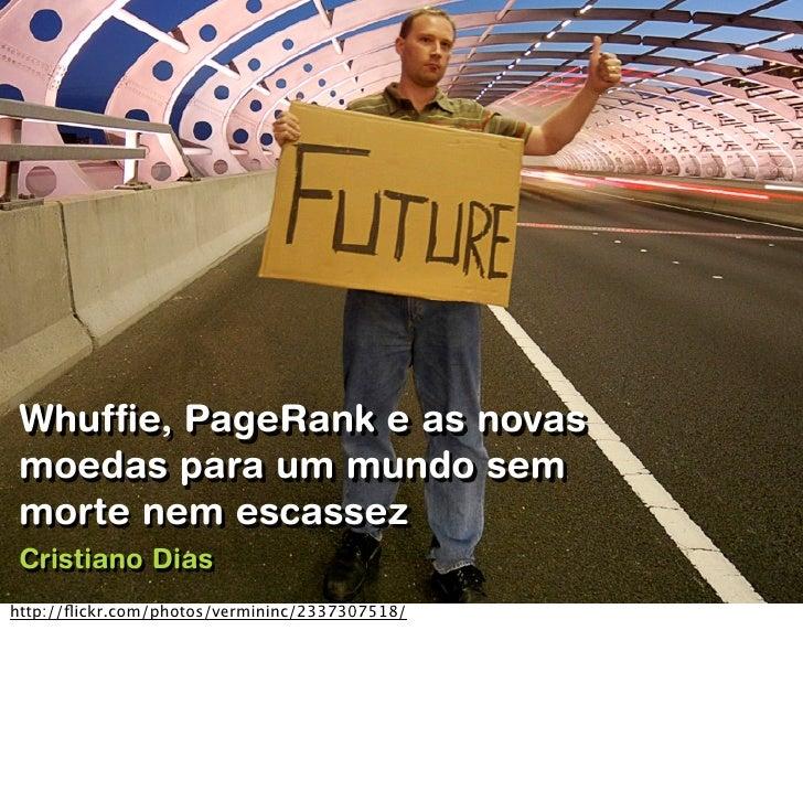 Whuffie, PageRank e as novas  moedas para um mundo sem  morte nem escassez  Cristiano Dias http://flickr.com/photos/verminin...