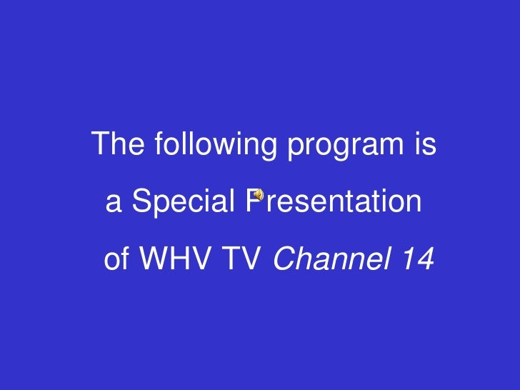 The following program is<br />a Special Presentation<br /> of WHV TV Channel 14<br />