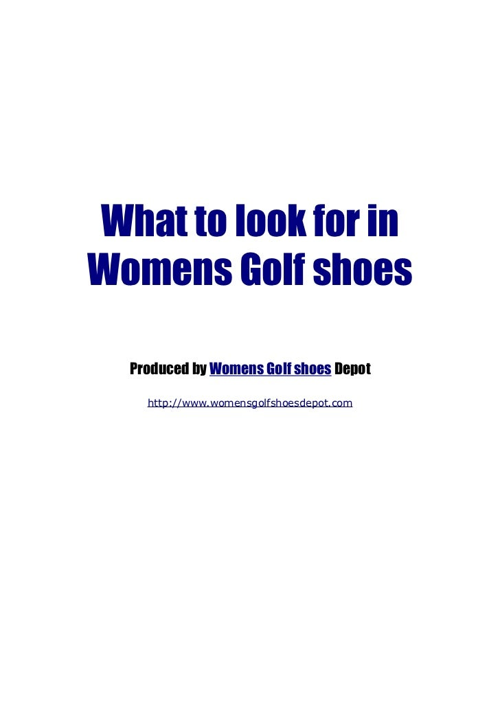 What to look for inWomens Golf shoes  Produced by Womens Golf shoes Depot    http://www.womensgolfshoesdepot.com