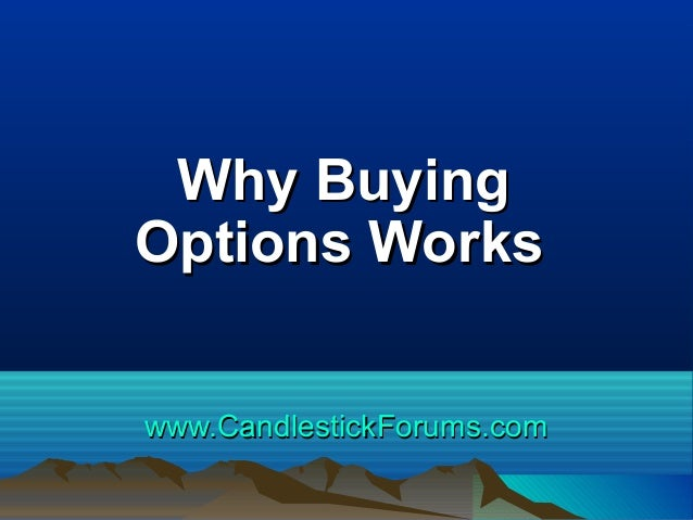 Why Buying Options Works www.CandlestickForums.com