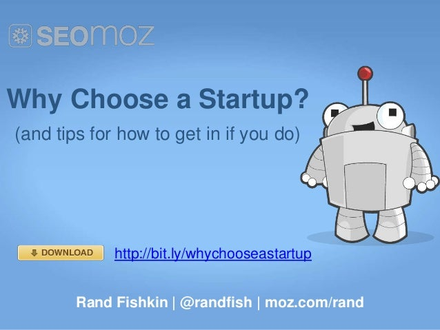 Why Choose a Startup?(and tips for how to get in if you do)             http://bit.ly/whychooseastartup        Rand Fishki...