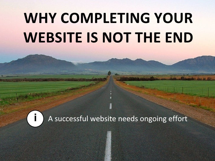 A successful website needs ongoing effort WHY COMPLETING YOUR WEBSITE IS NOT THE END i