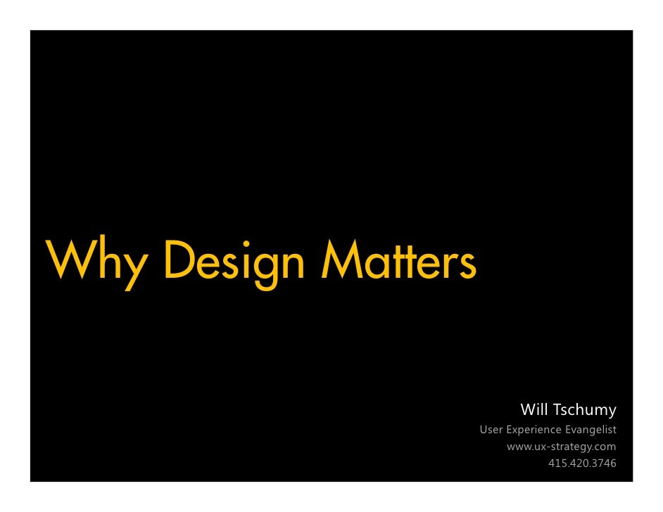 Why Design Matters                              Will Tschumy                      User Experience Evangelist              ...