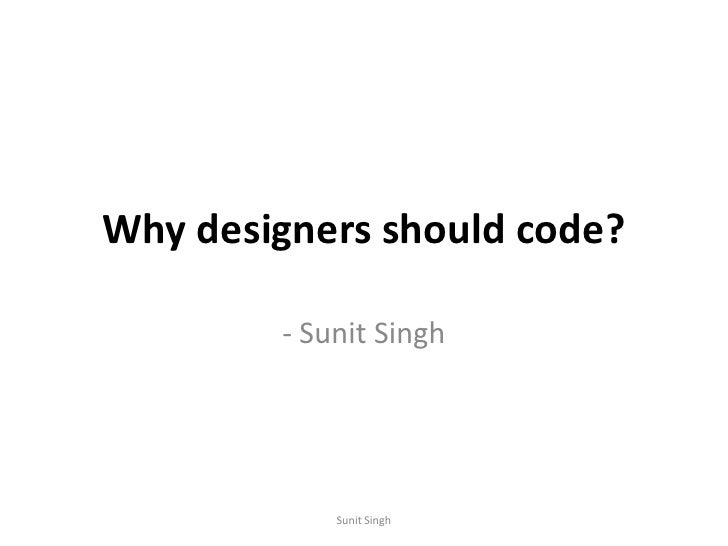 Why designers should code?<br />- Sunit Singh<br />Sunit Singh<br />