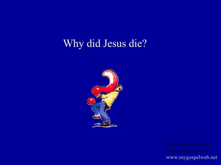 Why did Jesus die? This material is used with permission on  www.mygospelweb.net
