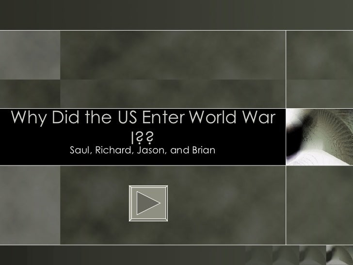 why the us entered ww1 1917-1918 the united states entry into wwi german weaponry in  addition to fighting on land, germany had effective weaponry on the ocean.