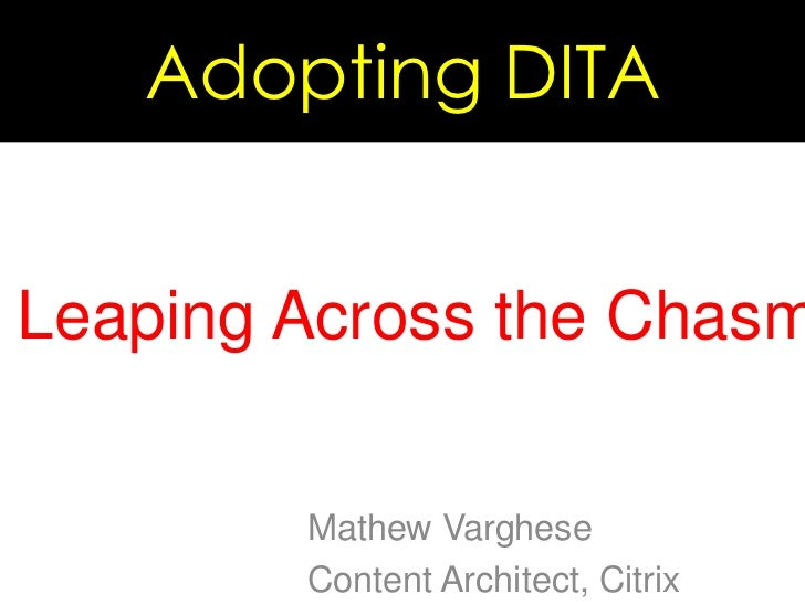 Adopting DITA<br />Leaping Across the Chasm<br />Mathew Varghese<br />Content Architect, Citrix<br />