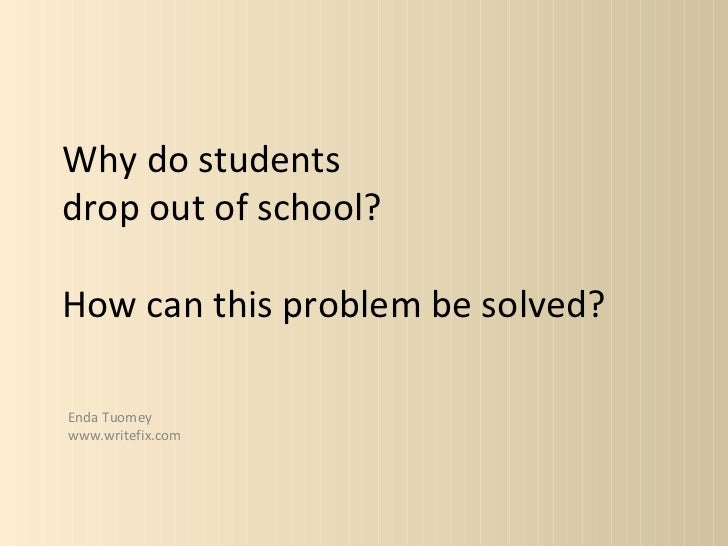 Why do studentsdrop out of school?How can this problem be solved?Enda Tuomeywww.writefix.com