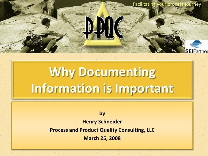 Facilitating your process journey …        Why Documenting Information is Important                        by             ...