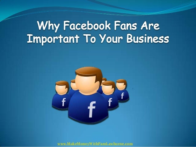 Find Out Why Facebook Fans Are Important To Your Business
