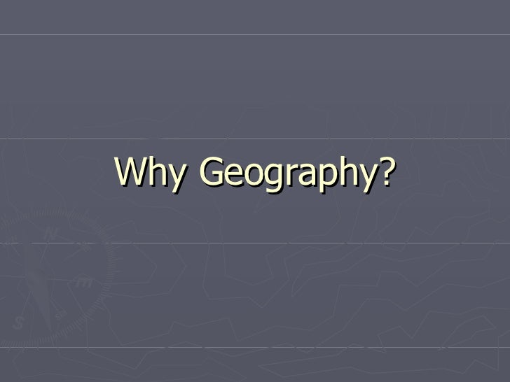 Why  Geography