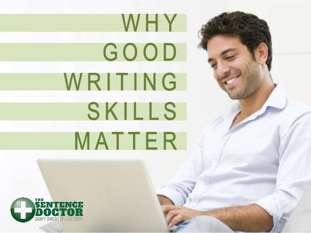 strong writing skills Improving even one worker's weak writing skills is a daunting undertaking a few tips and suggestions may bring a bit of clarity to the workplace writing scene and help those who write on the job to develop a competitive advantage.