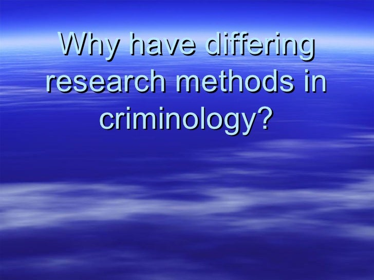 Why Have Differing Research Methods In Criminology