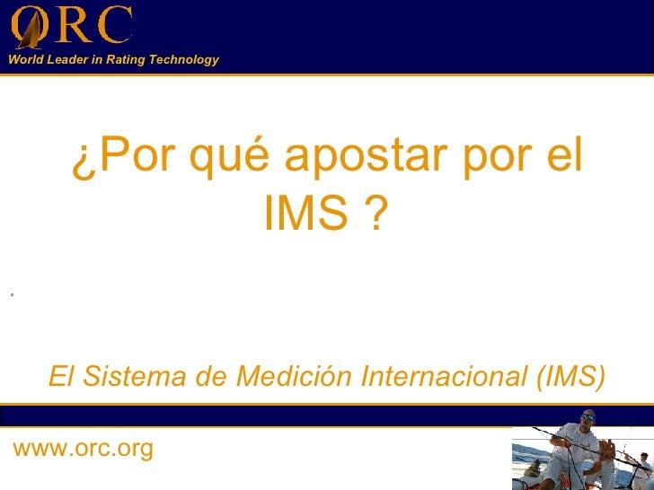 ¿Por qué apostar por el  IMS ? El Sistema de Medición Internacional (IMS) www.orc.org
