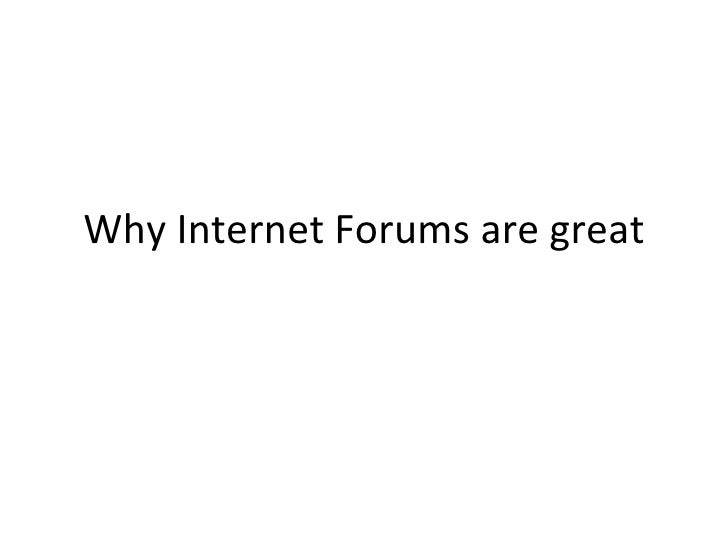 Why Internet Forums are great