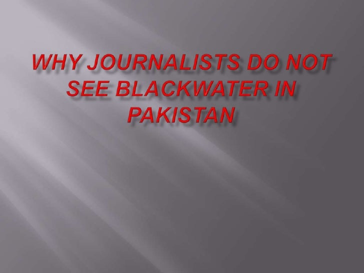 Why Journalists Do Not See  Black Water In  Pakistan