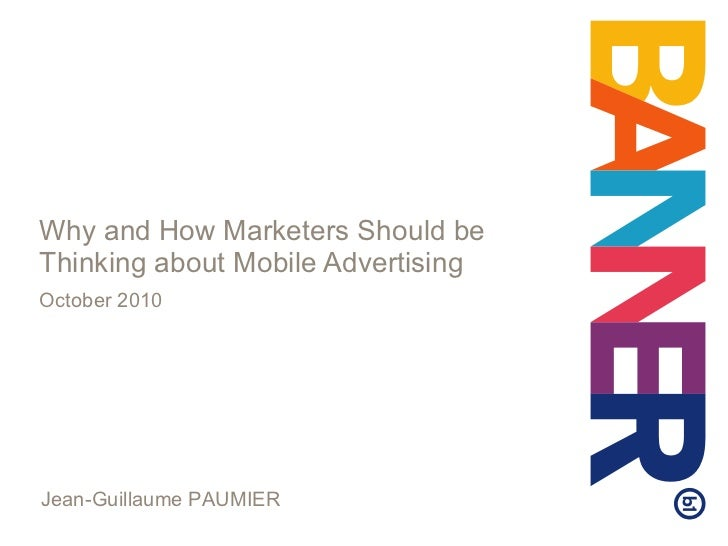 Why and How Marketers Should be Thinking about Mobile Advertising October 2010 Jean-Guillaume PAUMIER