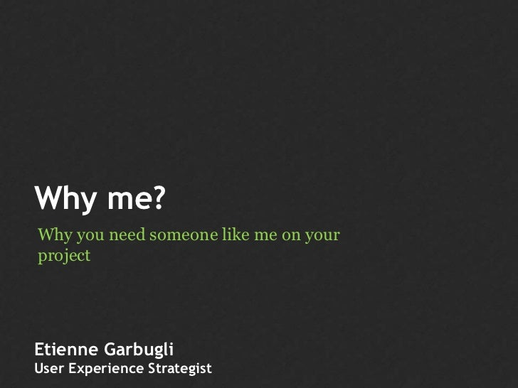 Why me?Why you need someone like me on yourprojectEtienne GarbugliUser Experience Strategist