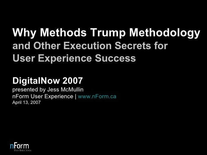 Why Methods Trump Methodology and Other Execution Secrets for User Experience Success DigitalNow 2007 presented by Jess Mc...