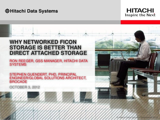 WHY NETWORKED FICON STORAGE IS BETTER THAN DIRECT ATTACHED STORAGE RON REEGER, GSS MANAGER, HITACHI DATA SYSTEMS STEPHEN G...