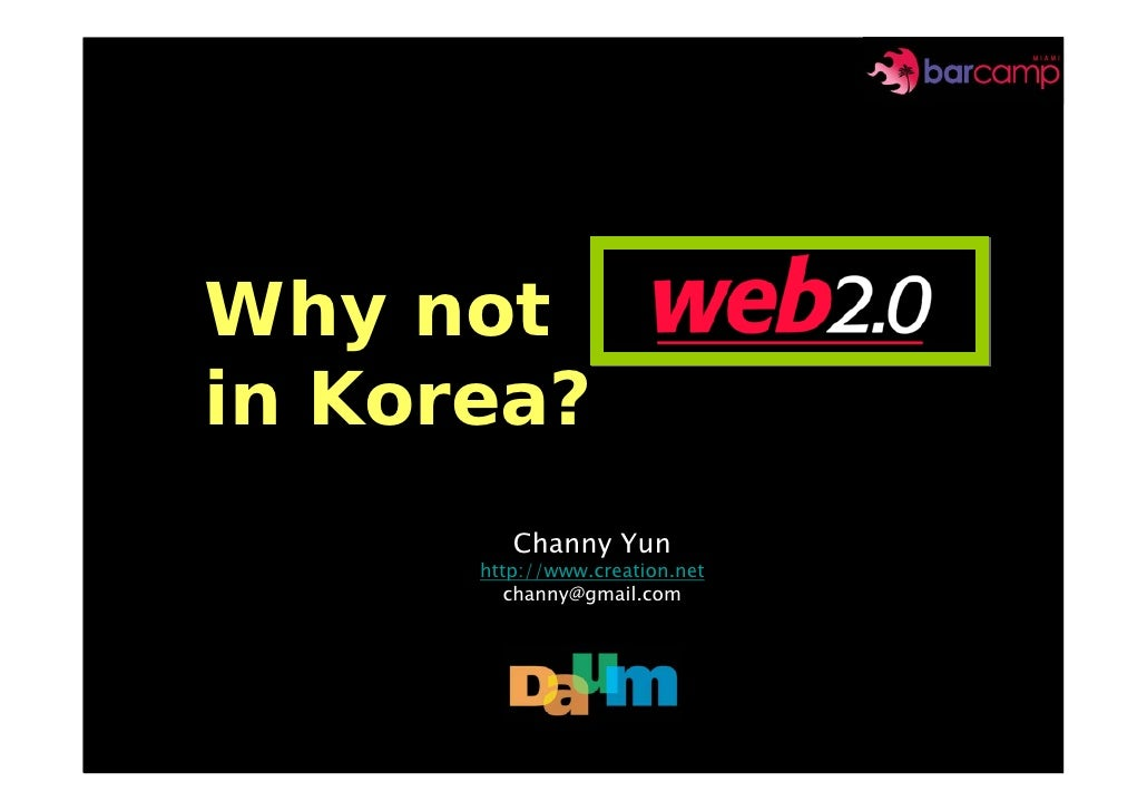 Why not Web 2.0 in Korea?         Channy Yun      http://www.creation.net         channy@gmail.com