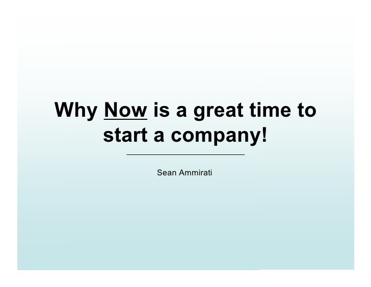 Why Now is a great time to     start a company!           Sean Ammirati