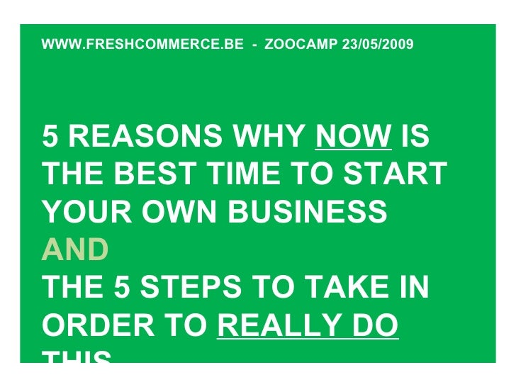 5 REASONS WHY  NOW  IS THE BEST TIME TO START YOUR OWN BUSINESS AND THE 5 STEPS TO TAKE IN ORDER TO  REALLY DO THIS WWW.FR...