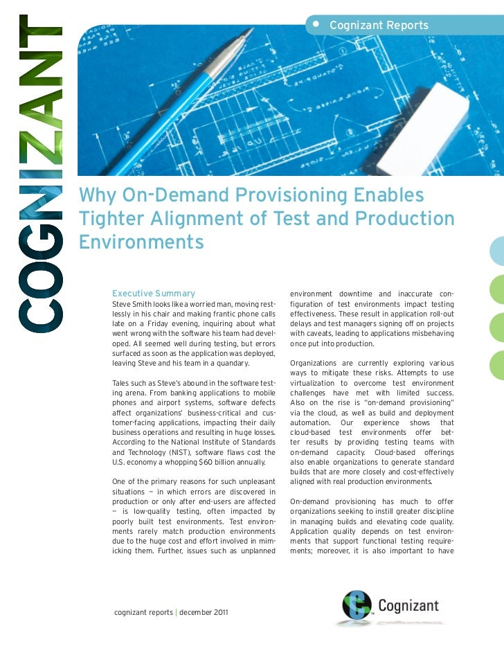 •     Cognizant ReportsWhy On-Demand Provisioning EnablesTighter Alignment of Test and ProductionEnvironments   Executive ...