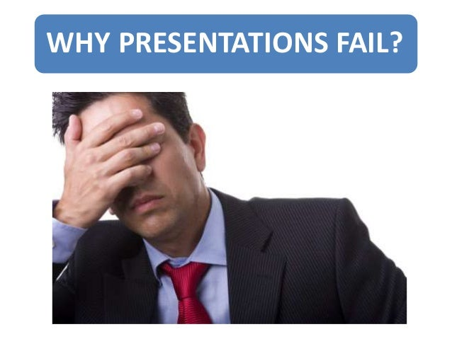 WHY PRESENTATIONS FAIL?