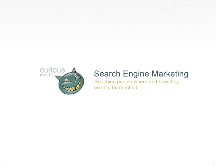 Search Engine Marketing Reaching people where and how they want to be reached.                                          1