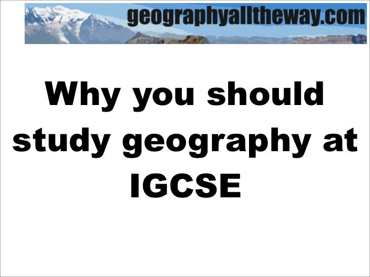 Why you should study geography at       IGCSE