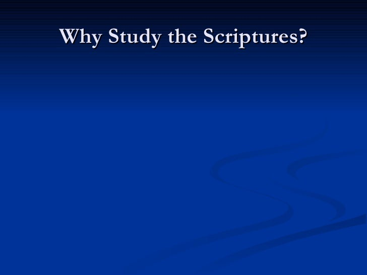 Why Study the Scriptures