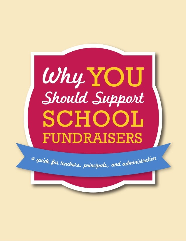 WhyYOU Should Support SCHOOL FUNDRAISERS a guide for teachers, principals, and administration