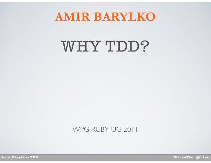 AMIR BARYLKO                     WHY TDD?                       WPG RUBY UG 2011Amir Barylko - TDD                        ...
