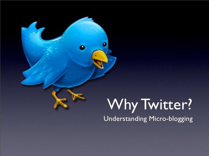 Why Twitter? Understanding Micro-blogging
