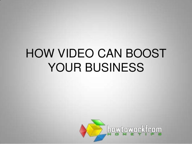 HOW VIDEO CAN BOOST  YOUR BUSINESS