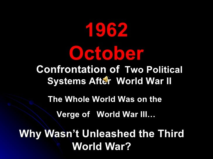 Why Wasn't Unleashed the Third World War? 196 2 October The Whole World Was on the  Verge of  World War III… Confrontation...