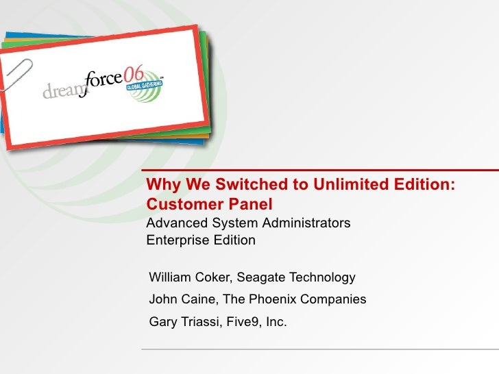Why We Switched to Unlimited Edition: Customer Panel William Coker, Seagate Technology John Caine, The Phoenix Companies G...