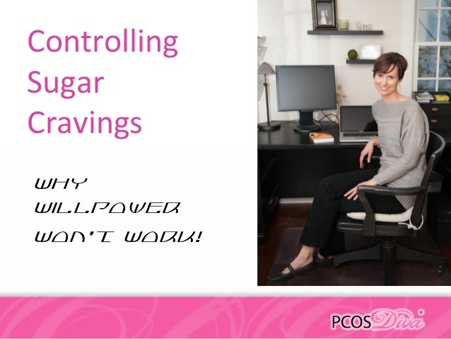 ControllingSugarCravingsWhyWillpowerWon't Work!