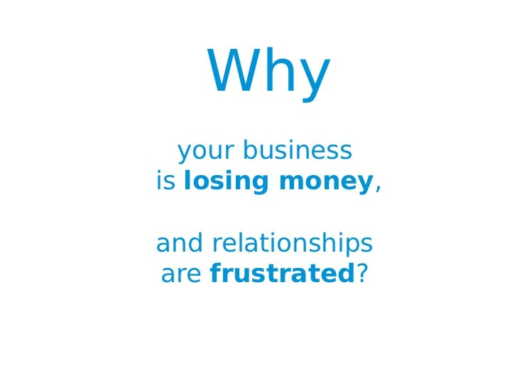 Why                        your business                      is losing money,                      and relationships     ...