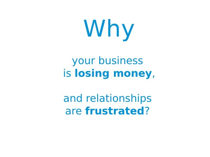Why your-business-is-losing-money-and-have-frustrated-relationships v04-050811