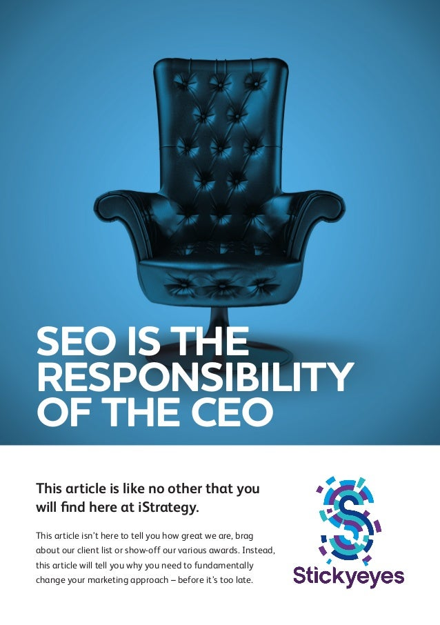 SEO IS THE RESPONSIBILITY OF THE CEO This article is like no other that you will find here at iStrategy. This article isn'...