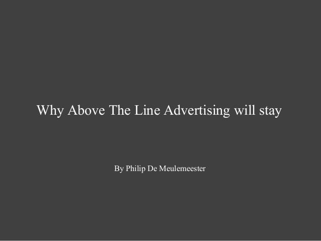 Why Above The Line Advertising will stay By Philip De Meulemeester
